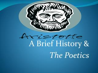 A Brief History & The Poetics
