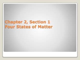 Chapter 2, Section 1 Four States of Matter