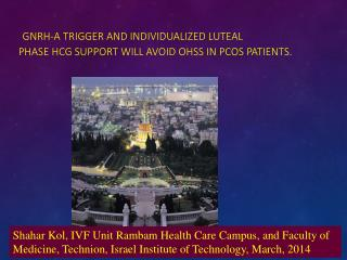 GnRH-a  trigger and individualized luteal  phase  hCG  support will avoid OHSS in PCOS patients.
