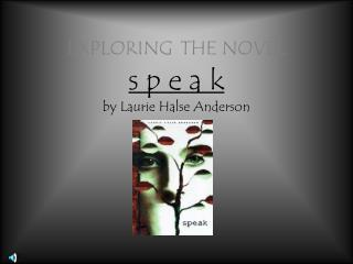 EXPLORING THE NOVEL s p e a k by Laurie Halse Anderson