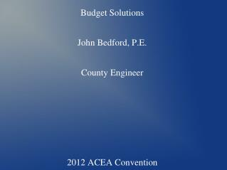 Colbert County Budget Solutions John Bedford, P.E. County Engineer 2012 ACEA Convention