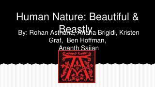 Human Nature: Beautiful & Beastly