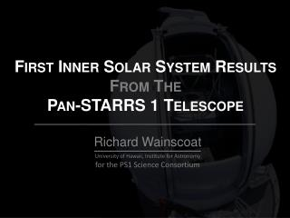 First Inner Solar System Results From The Pan-STARRS 1 Telescope
