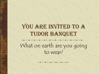 You are invited to a Tudor Banquet