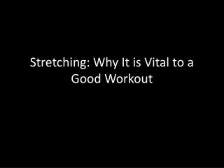 Stretching: Why It is Vital to a Good Workout