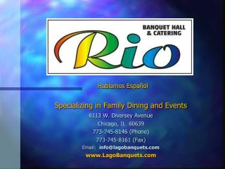 6113 W. Diversey Avenue Chicago, IL  60639 773-745-8146 Phone 773-745-8161 Fax Email:  infolagobanquets LagoBanquets