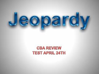 CBA REVIEW TEST APRIL 24TH