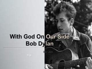 With God On  Our Side Bob Dy l an