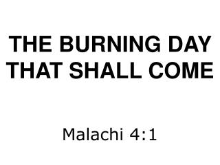 THE BURNING DAY THAT SHALL COME