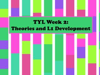 TYL Week 2: Theories and L1 Development