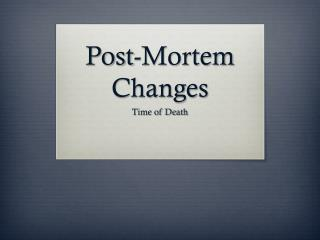Post-Mortem Changes