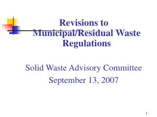 Revisions to Municipal/Residual Waste Regulations Solid Waste Advisory Committee   September 13, 2007