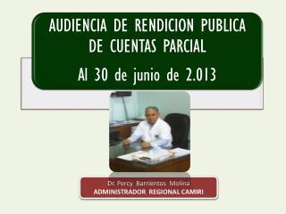 Dr. Percy Barrientos Molina ADMINISTRADOR REGIONAL CAMIRI