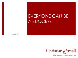EVERYONE CAN BE  A SUCCESS