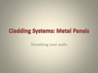 Cladding Systems: Metal Panels