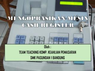 MENGOPRASIKAN MESIN CASH REGISTER