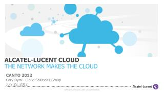 ALCATEL-LUCENT CLOUD THE NETWORK MAKES THE CLOUD