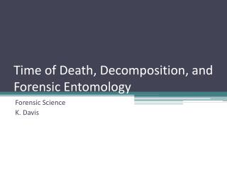 Time of Death, Decomposition, and Forensic Entomology