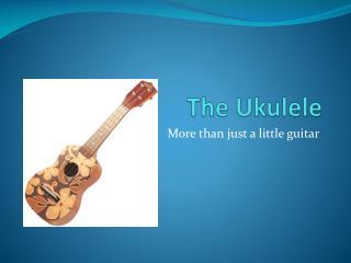 The Ukulele