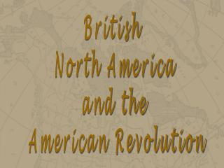 British  North America and the  American Revolution