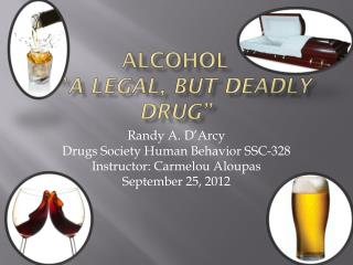 "Alcohol  """""" A legal, but deadly Drug"""