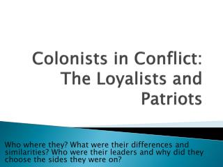 Colonists in Conflict: The Loyalists and Patriots