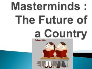 Masterminds : The Future of a Country