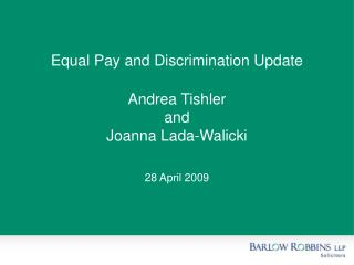 Equal Pay and Discrimination Update Andrea Tishler and  Joanna Lada-Walicki 28 April 2009