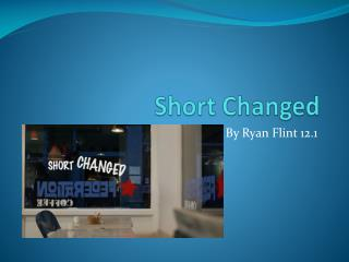Short Changed
