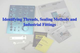 Identifying Threads, Sealing Methods and Industrial Fittings