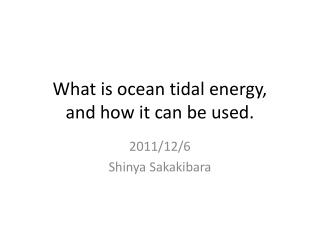 What is ocean tidal energy, and how it can be used.
