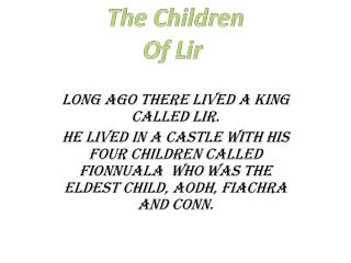 Long ago there lived a king called Lir.