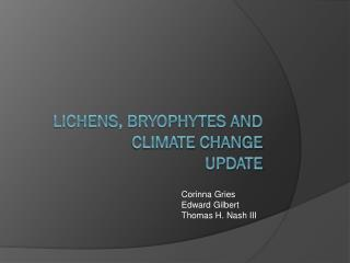 Lichens, Bryophytes and Climate Change Update