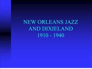 NEW ORLEANS JAZZ AND DIXIELAND 1910 - 1940
