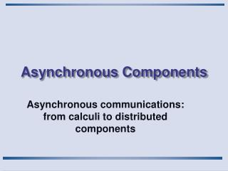 Asynchronous Components