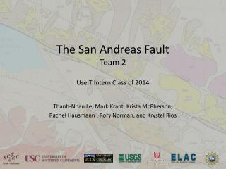 The San Andreas Fault Team 2 UseIT  Intern Class of 2014