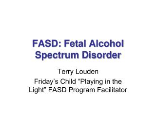 FASD: Fetal Alcohol Spectrum Disorder