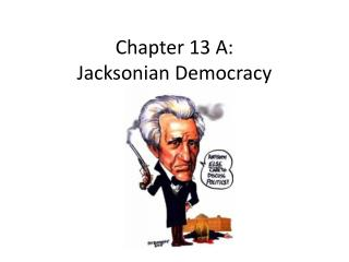 Chapter 13 A:  Jacksonian Democracy