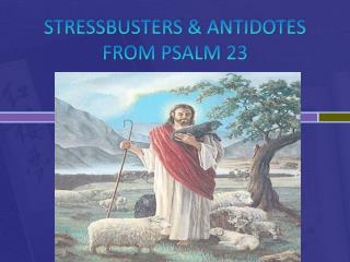 STRESSBUSTERS & ANTIDOTES  FROM PSALM 23