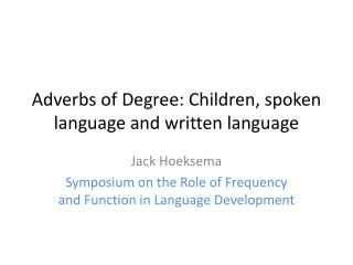 Adverbs  of  Degree :  Children , spoken  language  and  written language