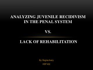 Analyzing Juvenile Recidivism in the Penal System  vs.  Lack of Rehabilitation