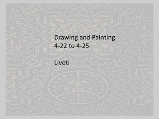 Drawing and Painting 4-22 to 4-25 Livoti