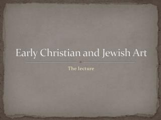 Early Christian and Jewish Art