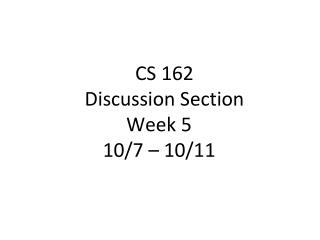 CS 162 Discussion Section Week  5 10 / 7  – 10/ 11