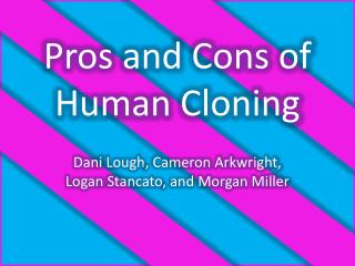 Pros and Cons of Human Cloning