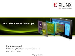Rajat Aggarwal Sr  Director, FPGA Implementation Tools March 31 st , 2014