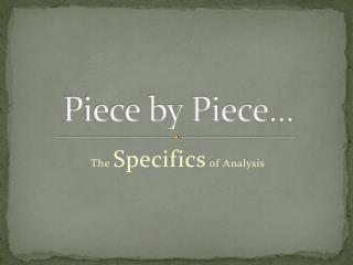 Piece by Piece…