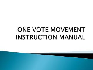 ONE VOTE MOVEMENT INSTRUCTION  MANUAL
