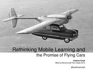 Rethinking Mobile Learning and the Promise of Flying Cars