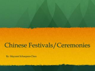 Chinese  Festivals/Ceremonies